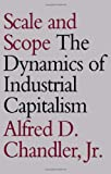 Scale and Scope: The Dynamics of Industrial Capitalism (0674789954) by Chandler, Alfred D.
