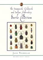 Stumpwork, Goldwork & Surface Embroidery: The Beetle Collection (Milner Craft Series)