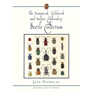 The Stumpwork, Goldwork and Surface Embroidery Beetle Collection (Milner Craft Series)