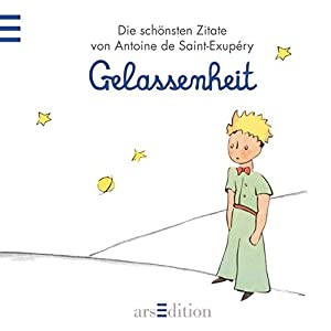 Gelassenheit: Der Kleine Prinz - Die schönsten Zitate von Antoine de Saint-Exupéry