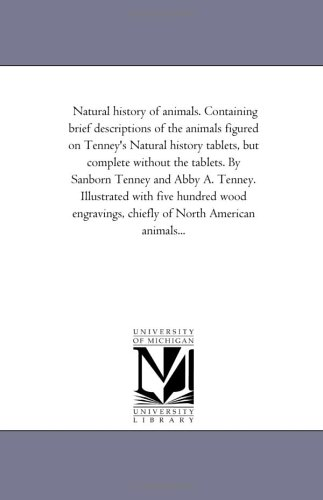 Natural history of animals. Containing brief descriptions of the animals figured on Tenney's Natural history tablets, bu