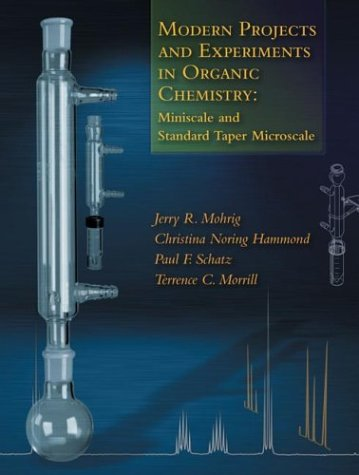 Modern Projects and Experiments in Organic Chemistry: Miniscale and Standard Taper Microscale, Mohrig, Jerry R.; Hammond, Christina Noring; Schatz, Paul F.; Morrill, Terence C.