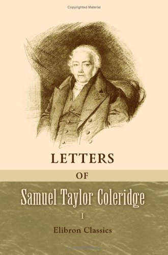 the life of samuel taylor coleridge Samuel taylor coleridge was an english poet of the romantic movement, best known for his allegorical sea-faring poem, the rime of the ancient mariner samuel taylor coleridge was born on october.