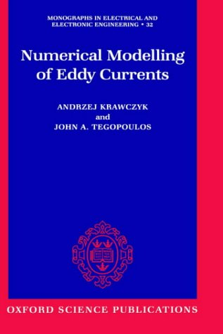 Numerical Modelling Of Eddy Currents (Monographs In Electrical And Electronic Engineering)