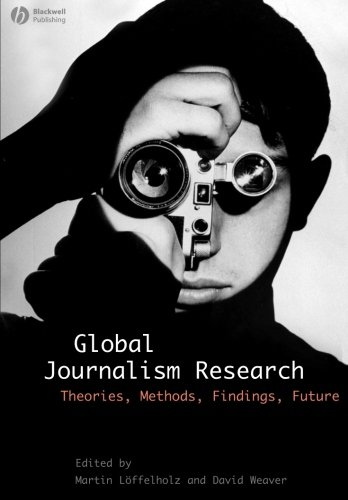 Global Journalism Research: Theories, Methods, Findings, Future
