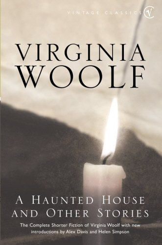 A Haunted House: The Complete Shorter Fiction: The Complete Shorter Fiction of Virginia Woolf (Vintage Classics)