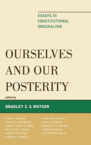 Ourselves and Our Posterity: Essays in Constitutional Originalism