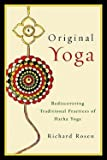 img - for Original Yoga : Rediscovering Traditional Practices of Hatha Yoga (Paperback)--by Richard Rosen [2012 Edition] book / textbook / text book