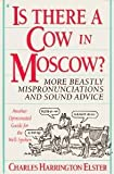 Is There a Cow in Moscow?: More Beastly Mispronunciations and Sound Advice : Another Opinionated Guide for the Well-Spoken
