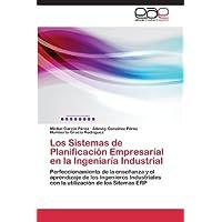 Los Sistemas de Planificación Empresarial en la Ingeniaría Industrial: Perfeccionamiento de la enseñanza y el...