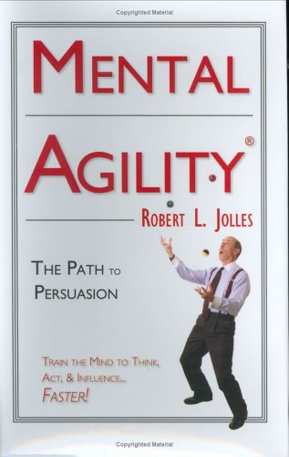 Mental Agility: The Path To Persuasion (Capital Ideas For Business & Personal Development)
