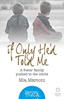 If Only He'd Told Me: A foster family pushed to the limits (HarperTrue Life - A Short Read) (HarperTrue Life - A Short Read Book 3)