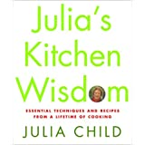 Julia's Kitchen Wisdom: Essential Techniques and Recipes from a Lifetime of Cooking ~ David Nussbaum