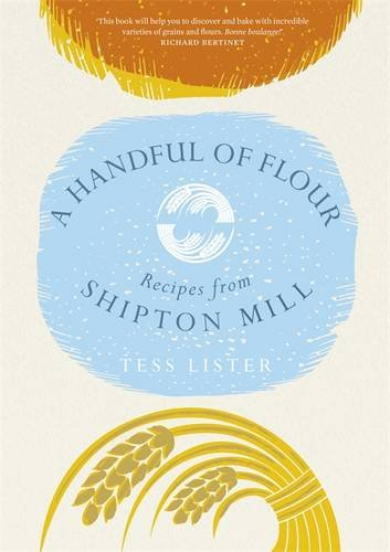 A Handful of Flour: Recipes from Shipton Mill by Tess Lister