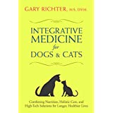 Integrative Medicine for Dogs & Cats: Combining Nutrition, Holistic Care, and High-Tech Solutions for Longer, Healthier Lives