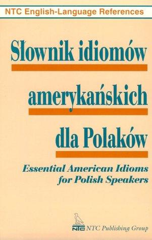 Slownik Idiomow Amerykanskich Dla Polakow Essential American Idioms for Polish Speakers NTC English language references