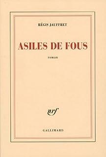 Asiles de fous : roman, Jauffret, Régis