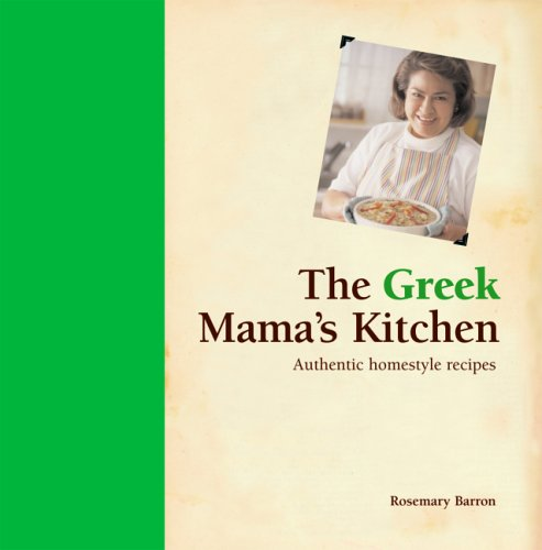 The Greek Mama's Kitchen: Authentic Homestyle Recipes by Rosemary Barron