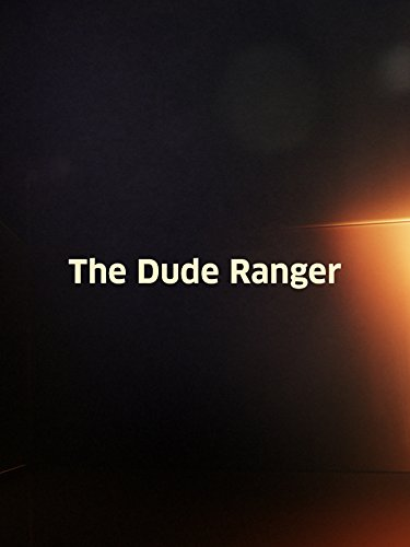 Dude Ranger, The