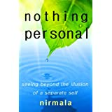 Nothing Personal: Seeing Beyond the Illusion of a Separate Self ~ Nirmala