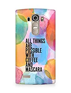AMEZ all things are possible with coffee and mascara Back Cover For LG G4