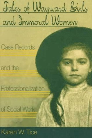 Tales of Wayward Girls and Immoral Women: Case Records and the Professionalization of Social Work