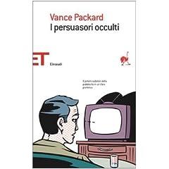 I persuasori occulti - Vance Packard