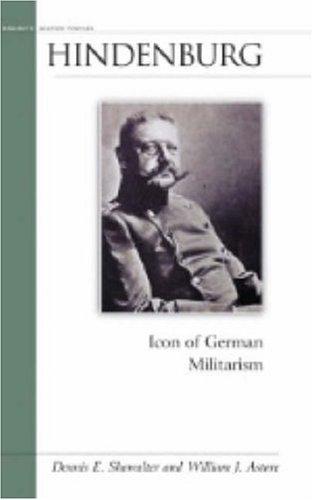 Hindenburg: Icon of German Militarism (Military Profiles)