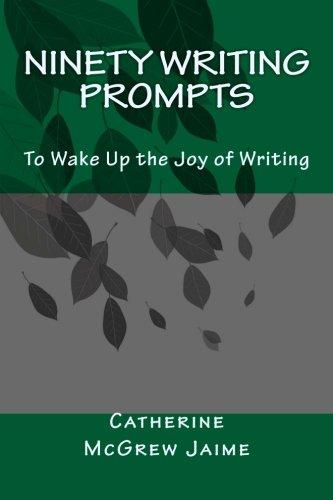 Ninety Writing Prompts: To Wake Up the Joy of Writing