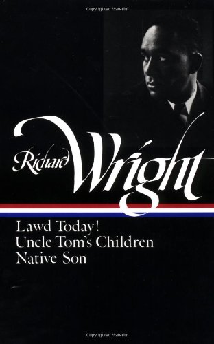 Richard Wright : Early Works : Lawd Today! / Uncle Tom's Children / Native Son (Library of America)