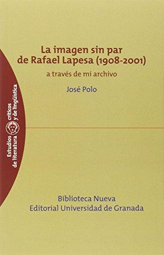 La Imagen Sin Par De Rafael Lapesa. 1908-2001 (EST. CRIT. LIT. LINGÜISTICA)