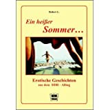 Ein heier Sommer ...: Erotische Geschichten aus dem DDR-Alltagvon &#34;Robert L&#34;
