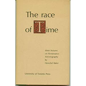 The Race Of Time: Three Lectures On Renaissance Historiography, Baker, Harold