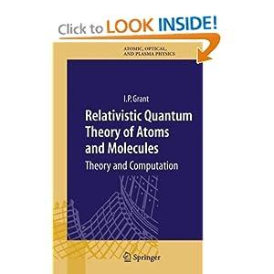 Relativistic Quantum Theory of Atoms and Molecules (Springer Series on Atomic, Optical, and Plasma Physics) Ian P. Grant