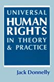 Universal Human Rights in Theory and Practice (Cornell paperbacks) (0801495709) by Jack Donnelly