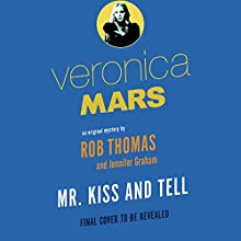 Veronica Mars: Mr. Kiss and Tell: An Original Mystery by Rob Thomas (       UNABRIDGED) by Rob Thomas, Jennifer Graham Narrated by Rebecca Lowman