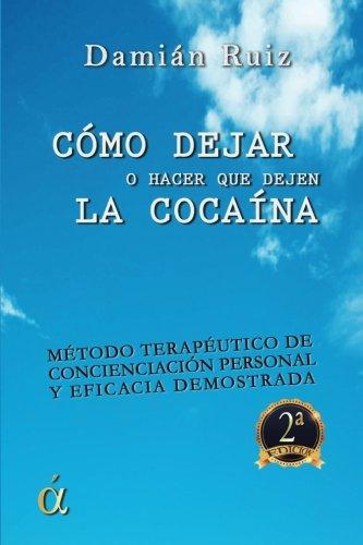 Como dejar (o hacer que deje) la cocaina  [Ruiz, Damian] (Tapa Blanda)