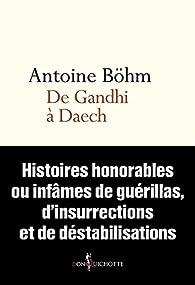 De Gandhi à Daech - Histoires honorables ou infâmes de guérillas, d'insurrections et de déstabilisat...
