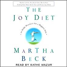 The Joy Diet: Ten Daily Practices for a Happier Life | Livre audio Auteur(s) : Martha Beck Narrateur(s) : Kathe Mazur