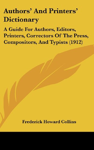 Authors' and Printers' Dictionary: A Guide for Authors, Editors, Printers, Correctors of the Press, Compositors, and Typists (1912)