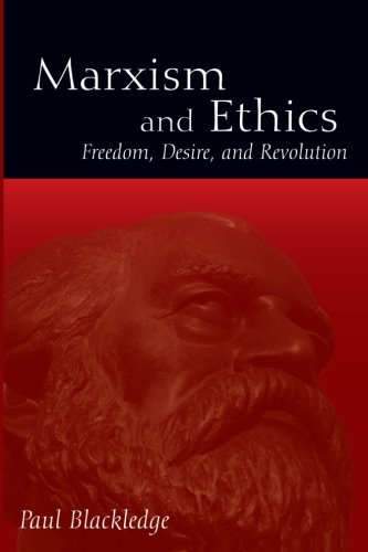 Marxism and Ethics: Freedom, Desire, and Revolution (Suny Series in Radical Social and Political Theory)