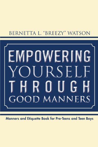 Empowering Yourself Through Good Manners: For Pre-Teen and Teen Boys
