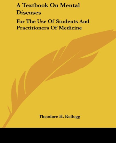 A Textbook On Mental Diseases: For The Use Of Students And Practitioners Of Medicine