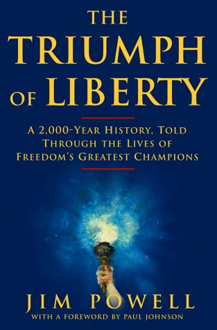 The Triumph of Liberty: A 2,000 Year History Told Through the Lives of Freedom's Greatest Champions, JAMES POWELL