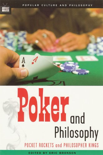 Poker and Philosophy: Pocket Rockets and Philosopher Kings  (Popular Culture and Philosophy)