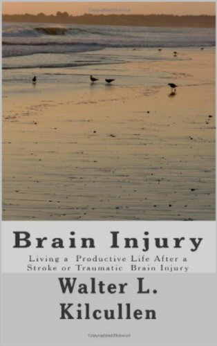 Walter Kilcullen - Brain Injury: Living a Productive Life After a Stroke or Traumatic Brain Injury