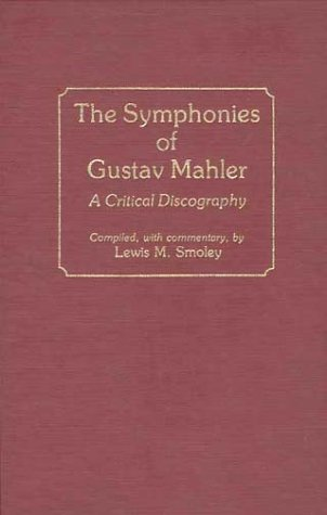 The Symphonies of Gustav Mahler: A Critical Discography (Discographies: Association for Recorded Sound Collections Discographic Reference)