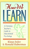 How We Learn: A Christian Teacher's Guide to Educational Psychology (0801050391) by Klaus Issler