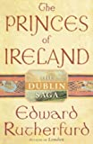 Edward Rutherfurd The Princes of Ireland : The Dublin Saga