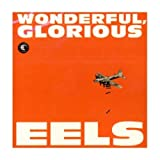 EELS-WONDERFUL , GLORIOUS